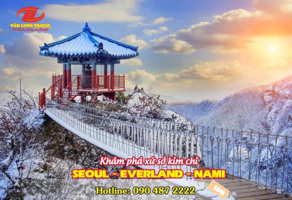 KHÁM PHÁ XỨ SỞ KIM CHI SEOUL – EVERLAND – NAMI